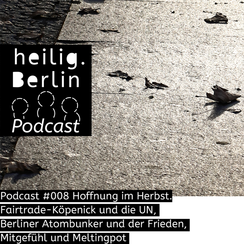 Heilig.Berlin Podcast Folge #008: Hoffnung im Herbst. Foto: Stephan Hartmann